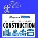 Club stratégies achat les rendez-vous business Construction